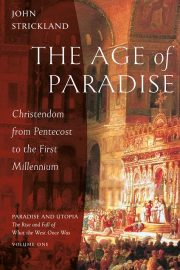 The Age of Paradise: Christendom from Pentecost to the First Millennium
